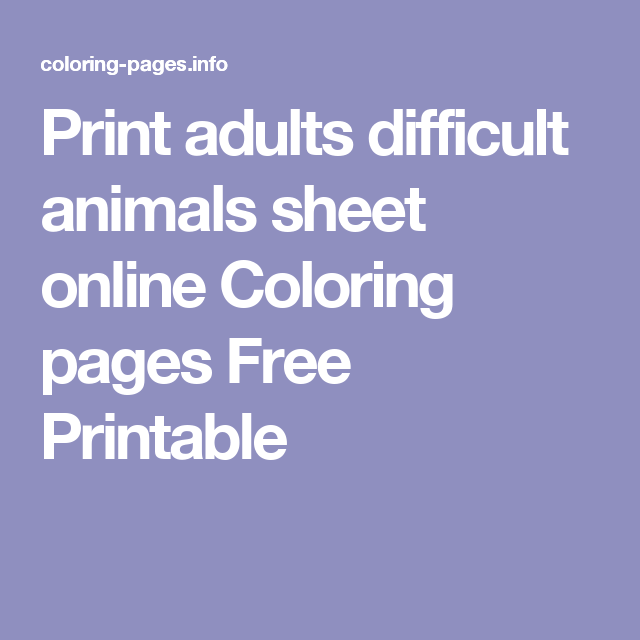 Adults Difficult Animals Sheet Online Coloring Pages Printable And Book To Print For Free Find More Kids Of
