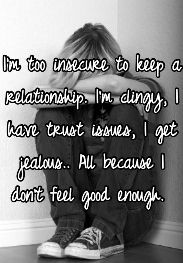 Feelings of jealously and insecurity just wont leave me...
