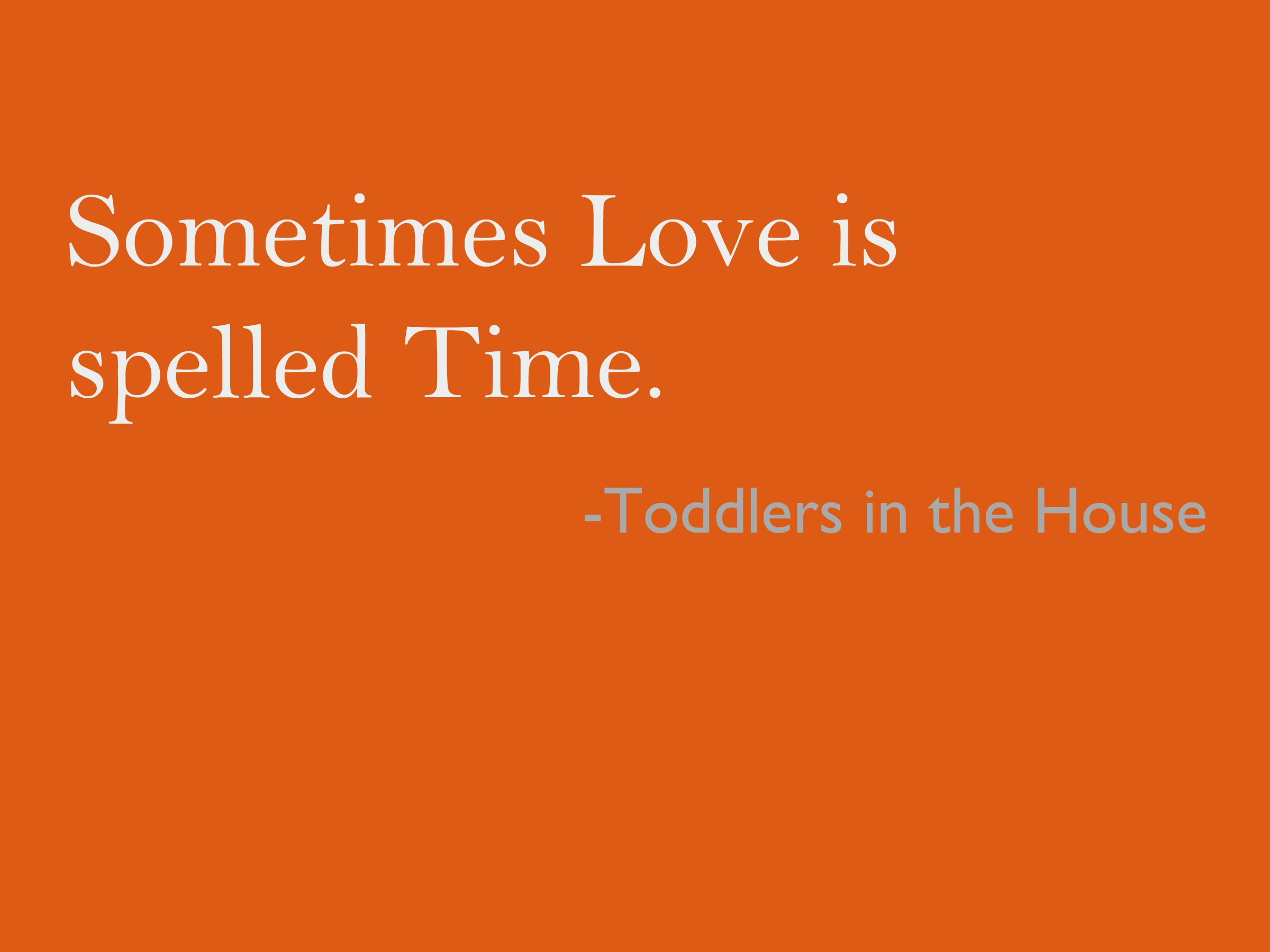 -Toddlers in the House