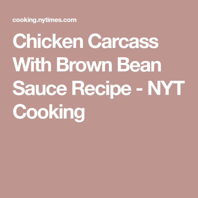 Photo of Chicken Carcass With Brown Bean Sauce Recipe – NYT Cooking