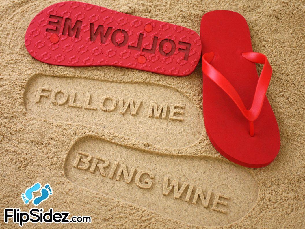 0456bd506f2ec Follow Me BRING WINE Flip Flops - Personalized Custom Sandals *Click ...