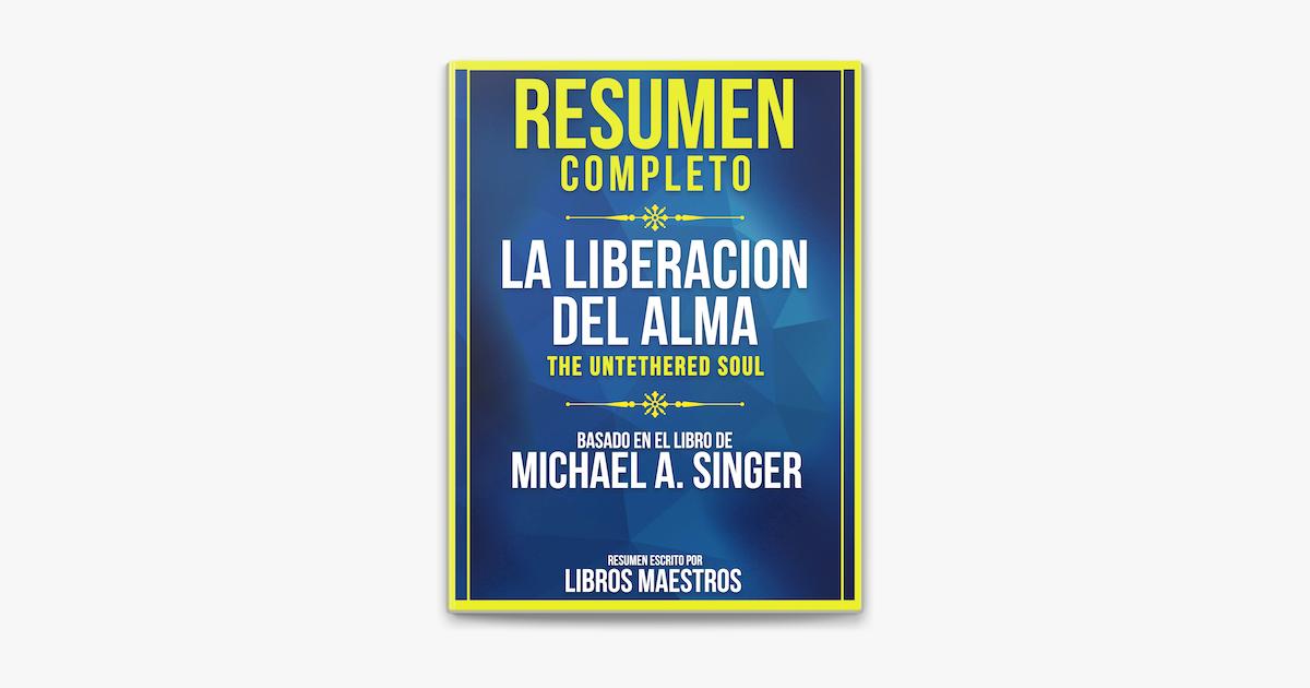 Resumen Completo La Liberacion Del Alma The Untethered Soul On Apple Books Resumen Libros Ser Maestro