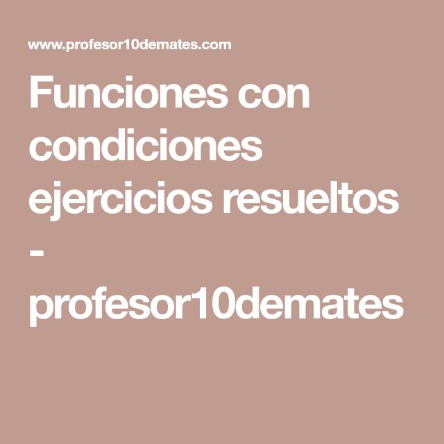 Funciones Con Condiciones Ejercicios Resueltos Profesor10demates Ejercicios Resueltos Ejercicios Matematicas Aplicadas