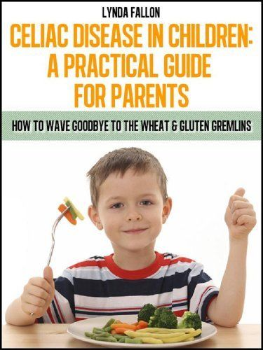 Celiac Disease In Children: A Practical Guide For Parents ...