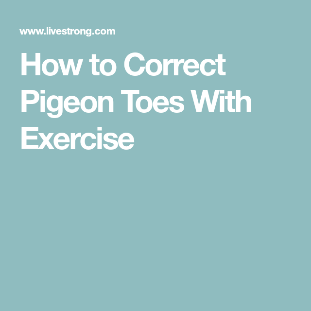 How to Correct Pigeon Toes With Exercise | Pigeon ...
