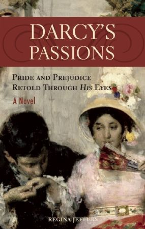 Darcy's Passions: Pride and Prejudice Retold Through His Eyes (Soft Cover) by Regina Jeffers