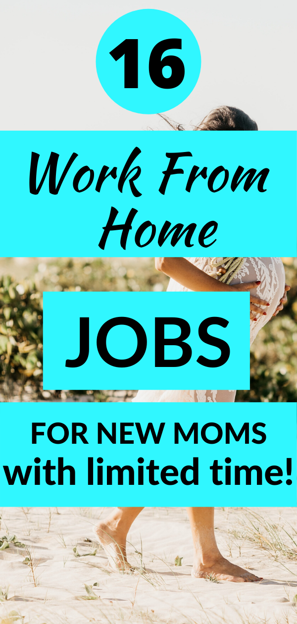 16 Work From Home Jobs For New Moms With Little Time