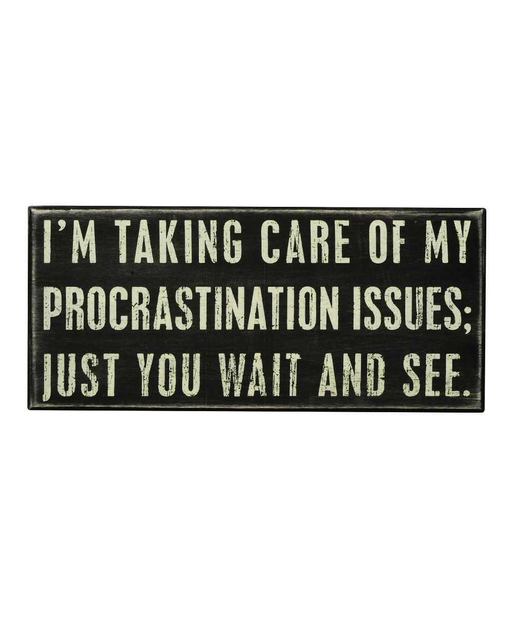 Procrastination Box Sign Zulily Quotes Words Funny Quotes