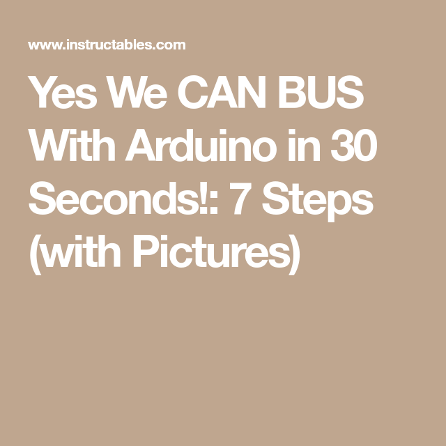 Yes We Can Bus With Arduino In 30 Seconds 7 Steps With Pictures