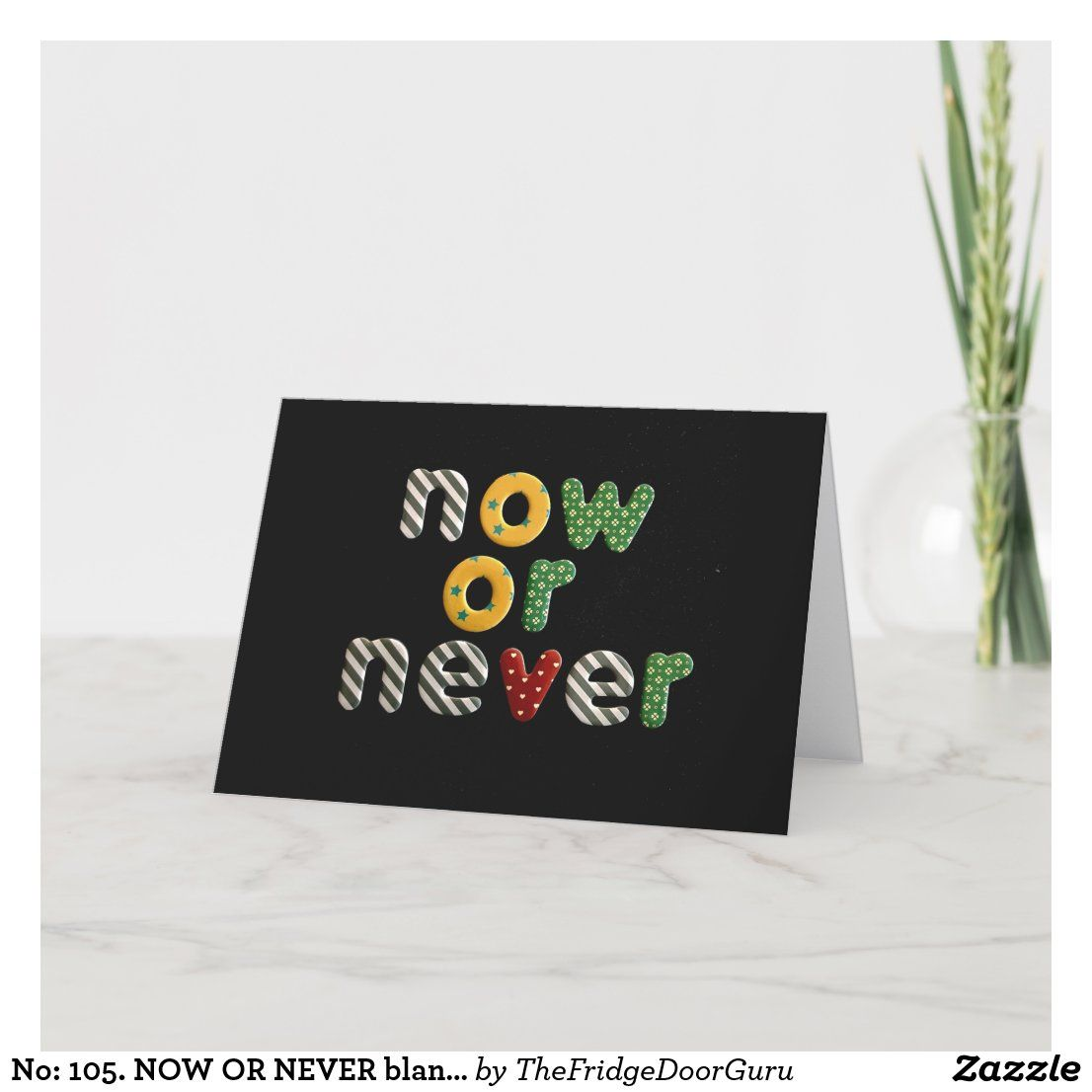 No 105 Now Or Never Blank Card From Tfdg Zazzle Co Uk Blank