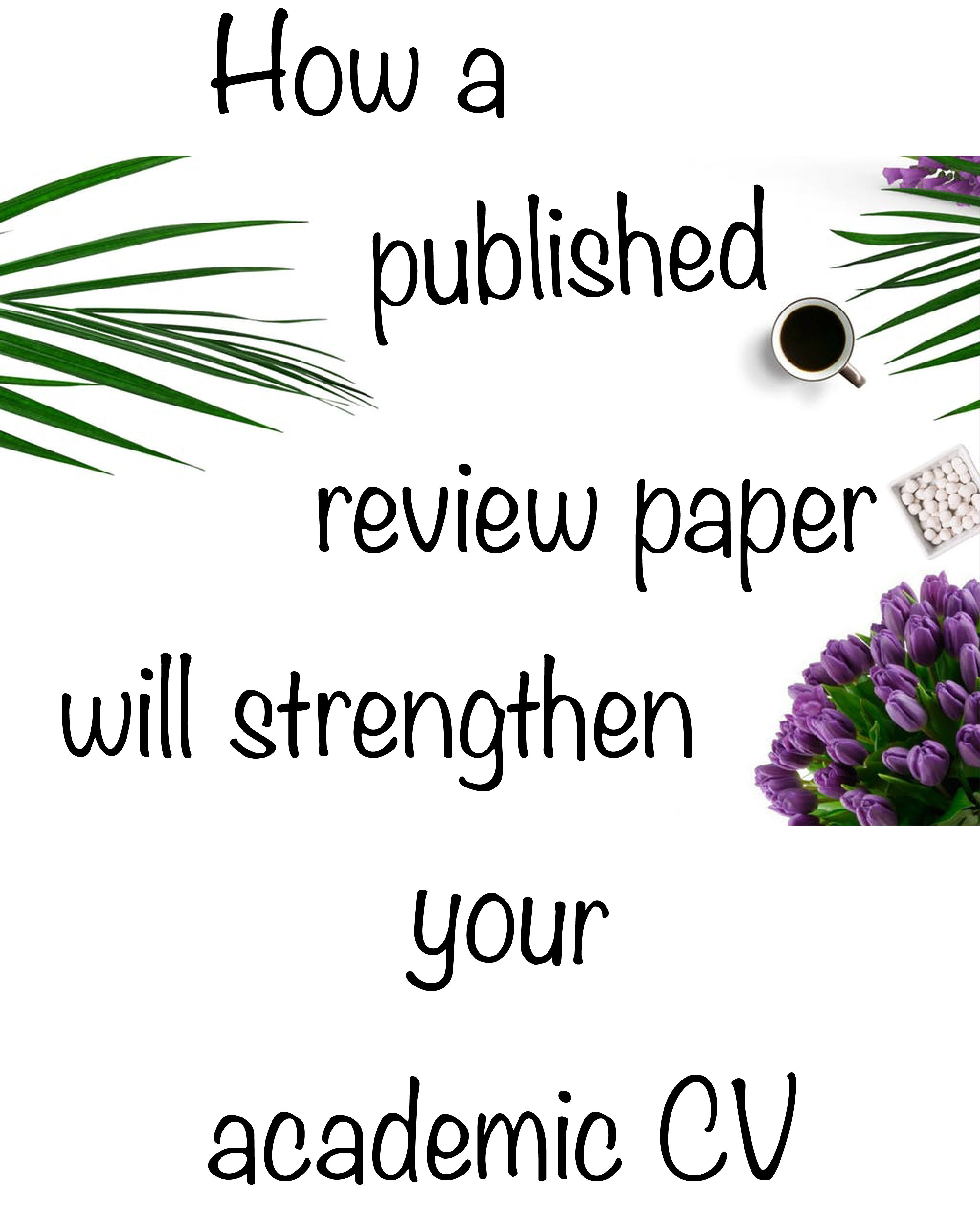 In This Article I Explain What An Academic Review Paper Is And How A Published Review Paper Will Strengthen You Academic Writing Dissertation Writing Phd Life