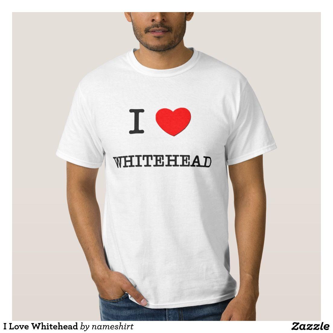 I Love Whitehead Tshirts