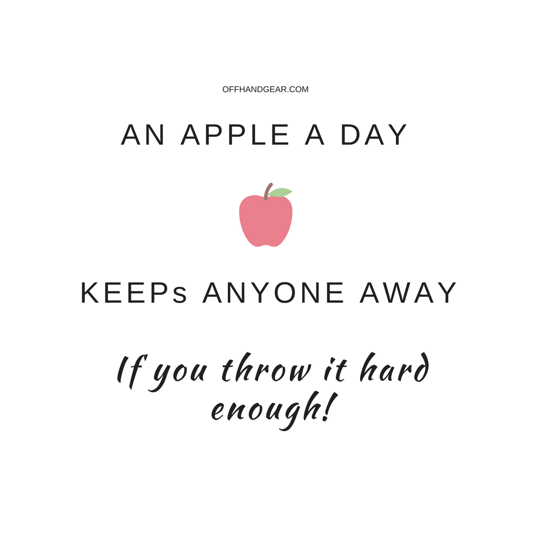 An Apple A Day Keeps Anyone Away If You Throw It Hard Enough Www Offhandgear Com Apple Quotes Real Quotes Inspirational Quotes Motivation