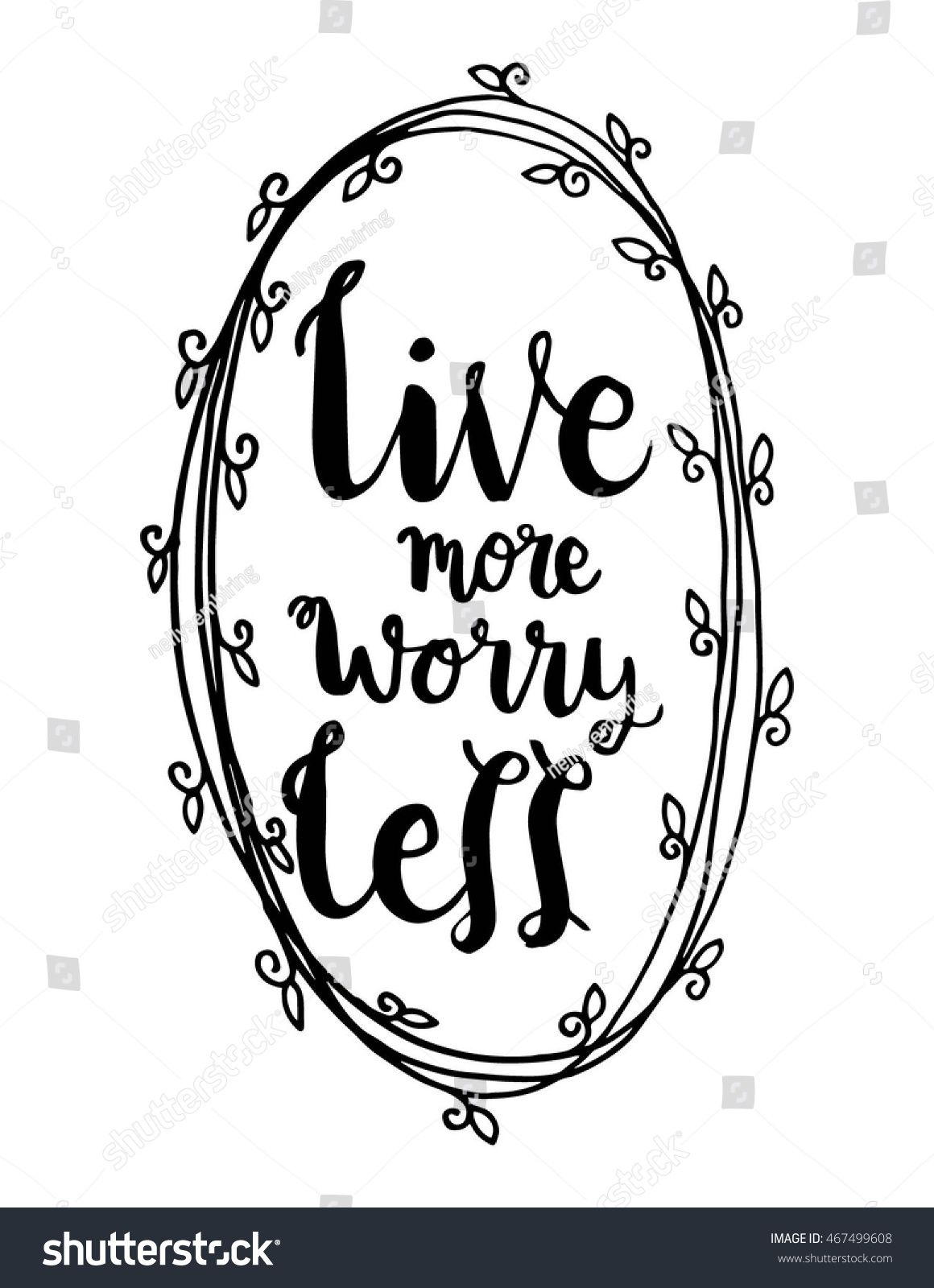 Live More Worry Less with Floral border frame on White Background ...