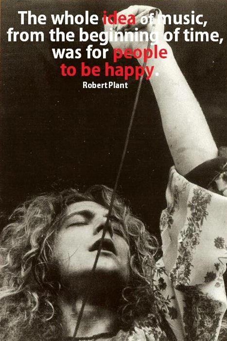"""""""The whole idea of music, from the beginning of time, was for people to be happy."""" Robert Plant #songwriting #robertplant www.OneMorePress.com"""