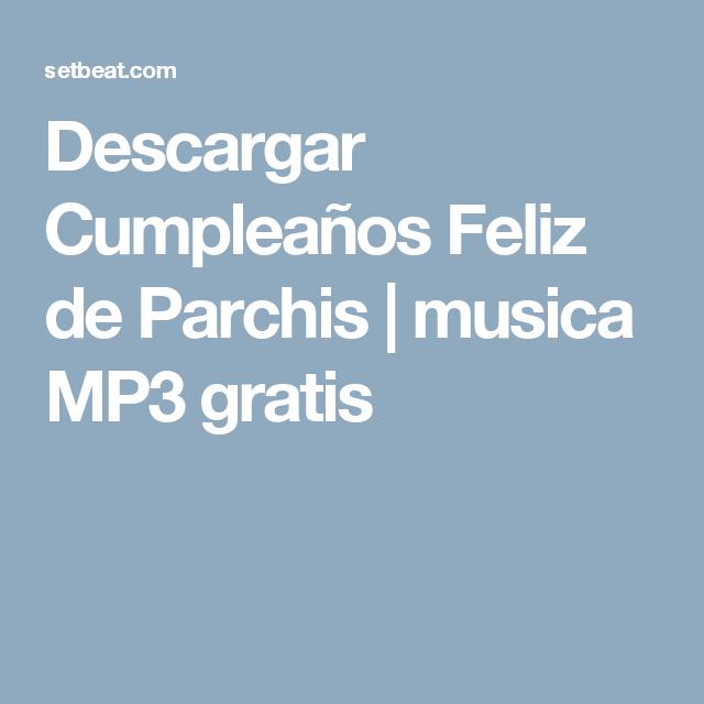 Descargar Cumpleaños Feliz De Parchis Musica Mp3 Gratis Feliz Cumpleaños Musico Cumpleaños Musica Feliz Cumpleaños