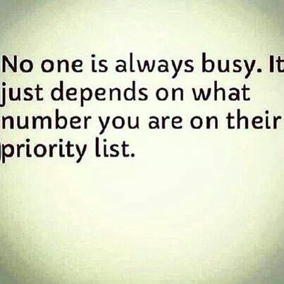 No One Is Ever Busy Priorities Quotes Quotes Priority Quotes Relationship