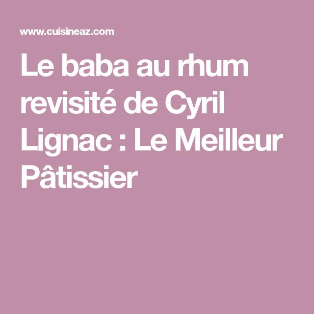 Le baba au rhum revisité de Cyril Lignac : Le Meilleur Pâtissier