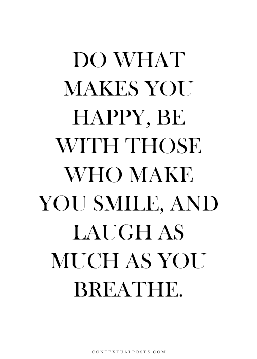 Do What Makes You Happy, Be With Who Makes You Smile
