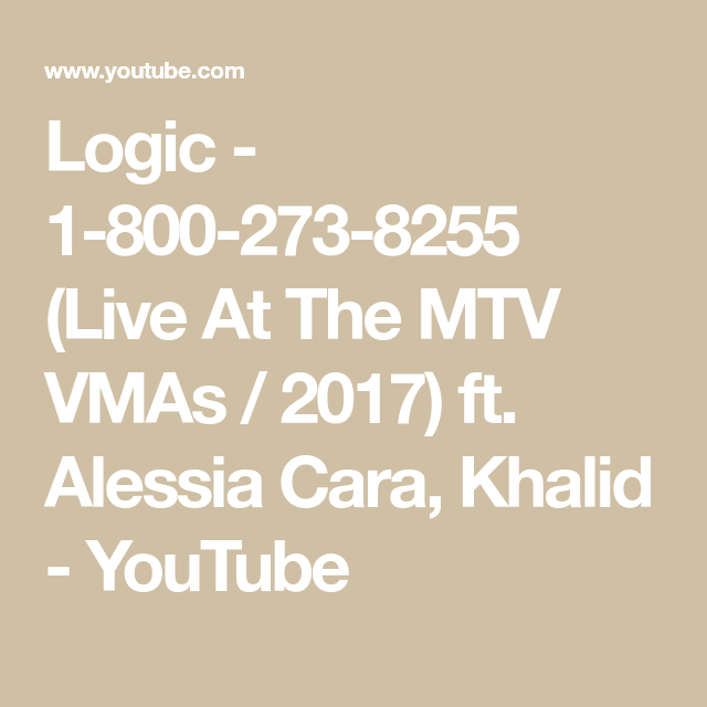 Logic 1 800 273 8255 Live At The Mtv Vmas 2017 Ft Alessia Cara Khalid Youtube Vmas Mtv Alessia Cara