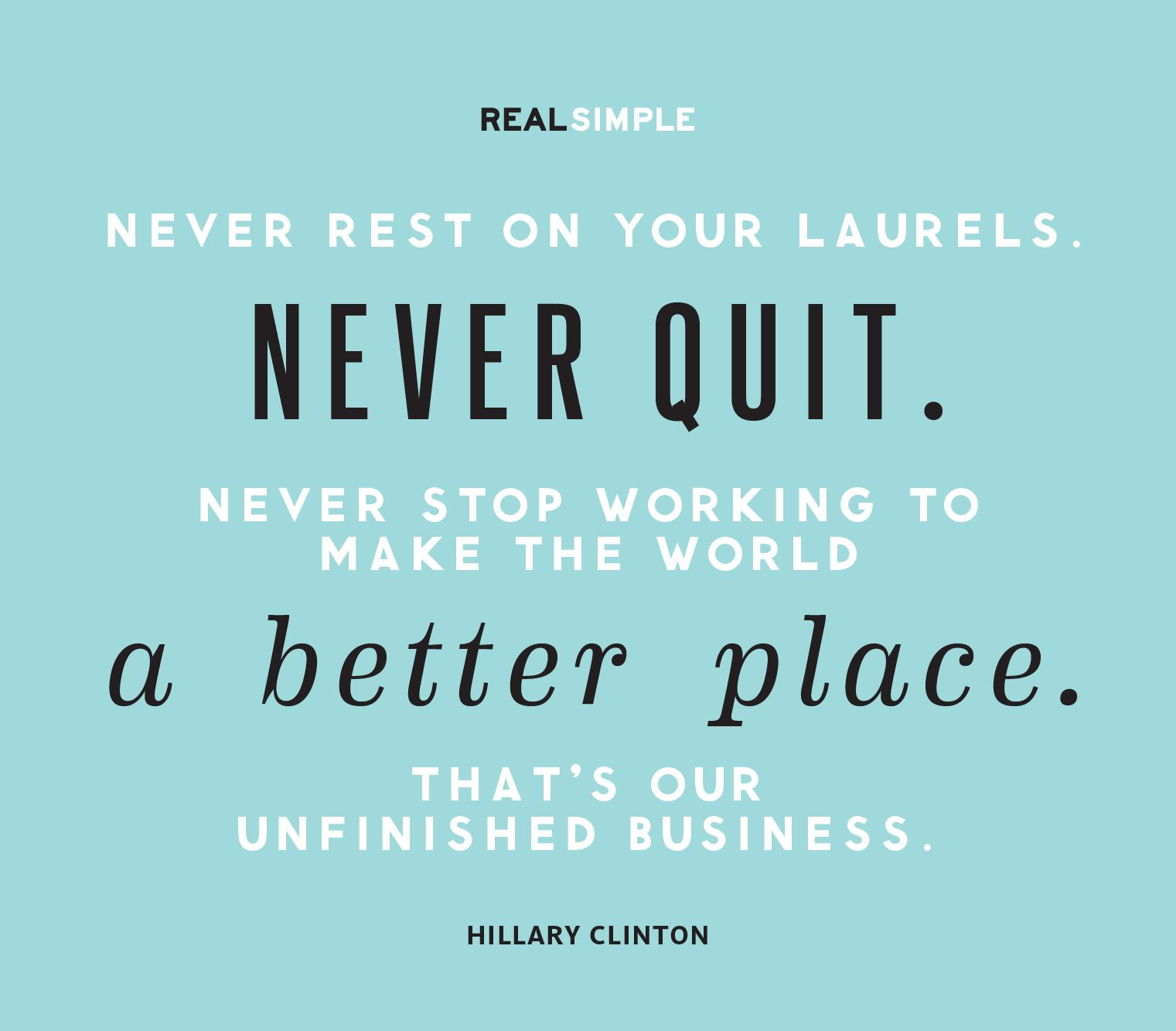 Never Rest On Your Laurels Never Quit Never Stop Working To Make