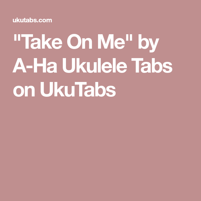 Take On Me By A Ha Ukulele Tabs On Ukutabs Ukulele Tabs