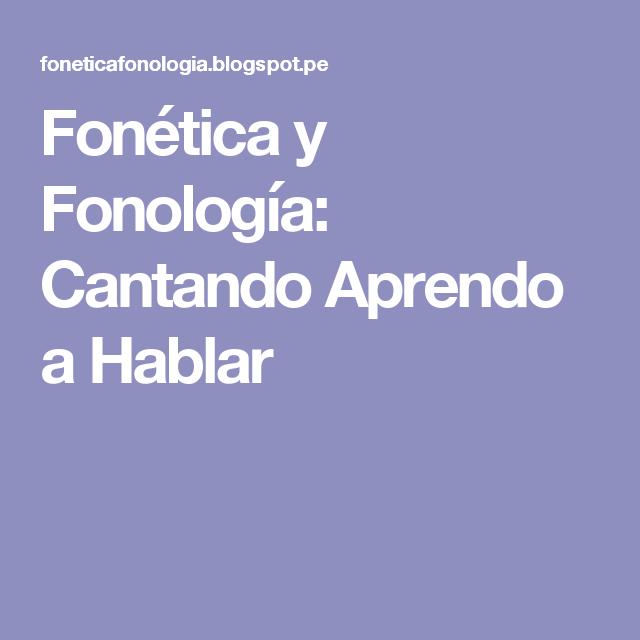 Fonética y Fonología: Cantando Aprendo a Hablar