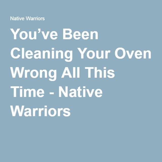 You've Been Cleaning Your Oven Wrong All This Time - Native Warriors