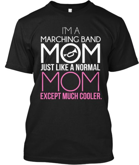 a72d8c3b I'm A Marching Band Mom! | Teespring | Wouldn't It Be Nice ...