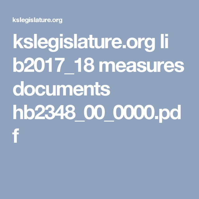kslegislature.org li b2017_18 measures documents hb2348_00_0000.pdf