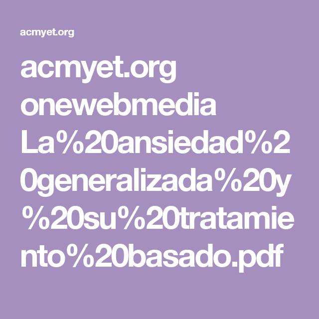 acmyet.org onewebmedia La%20ansiedad%20generalizada%20y%20su%20tratamiento%20basado.pdf