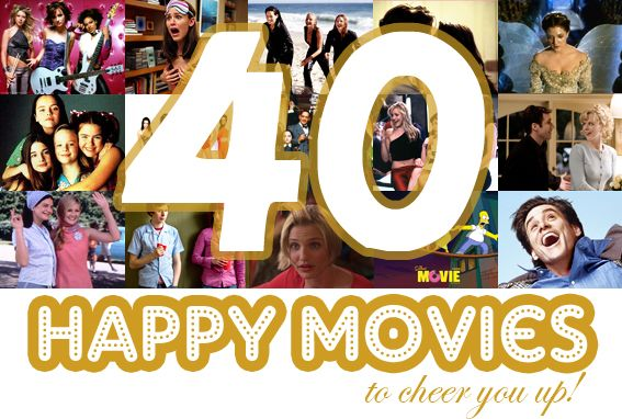 40 Happy Movies To Cheer You Up All The Worlds A Stage Happy