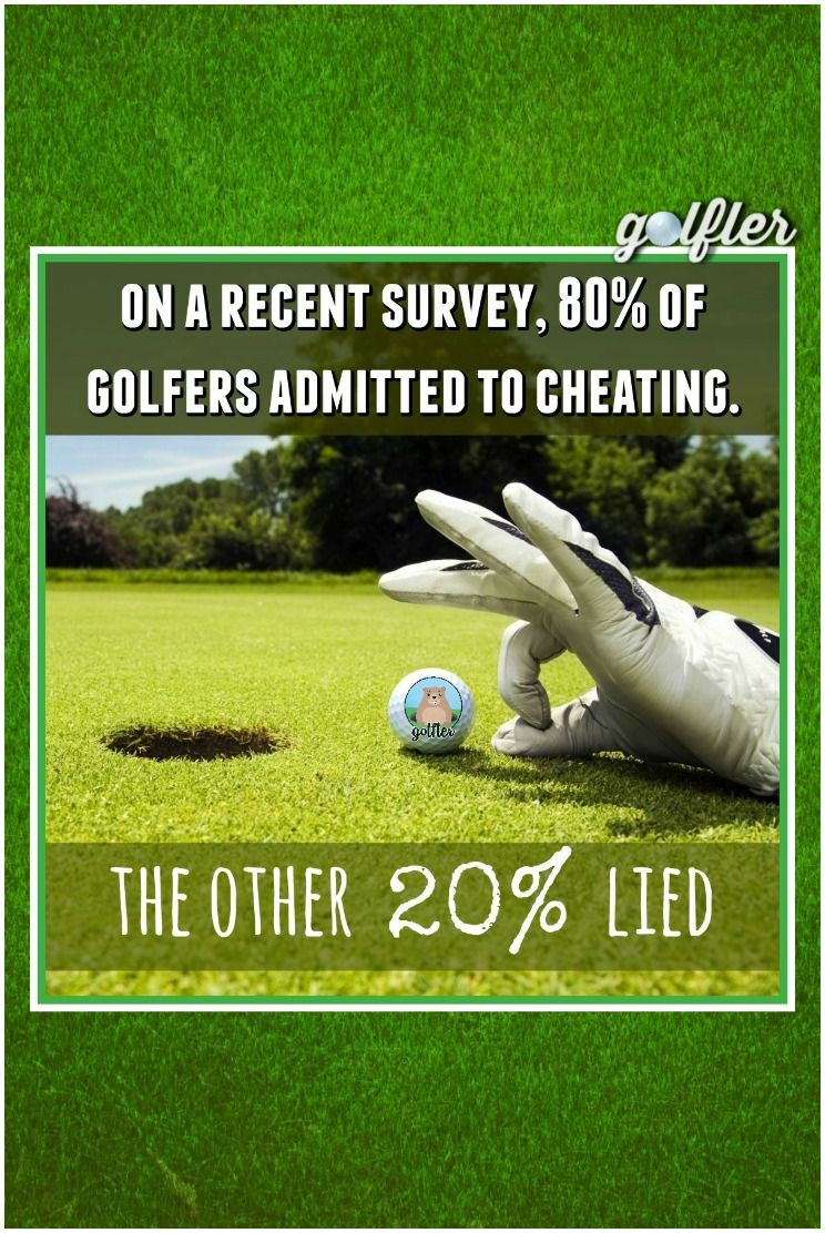 On A Recent Survey 80 Of Golfers Admitted To Cheating The Other 20 L I Golf Humor Golf Rules Golf Quotes