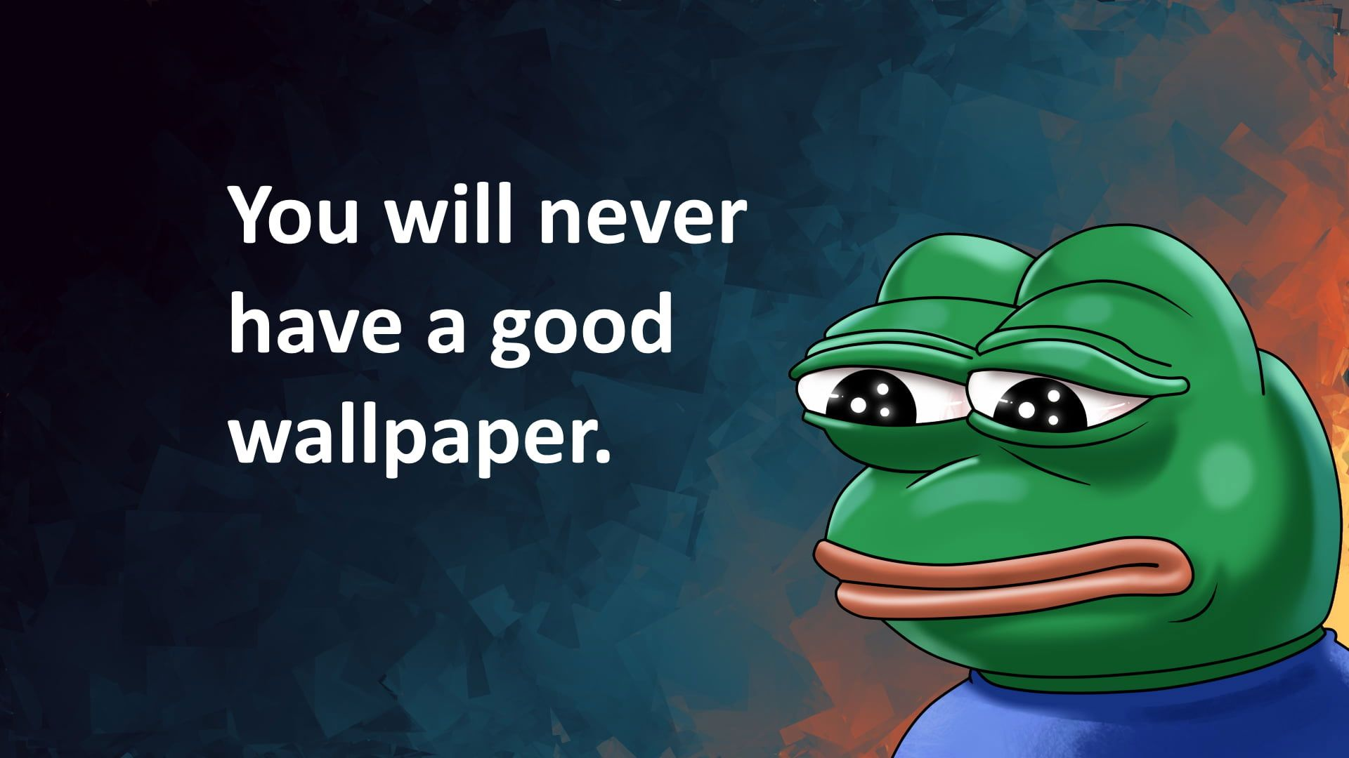 Green Frog With You Will Never Have A Good Wallpaper Feelsbadman Funny Phone Wallpaper Funny Wallpaper Frog Wallpaper