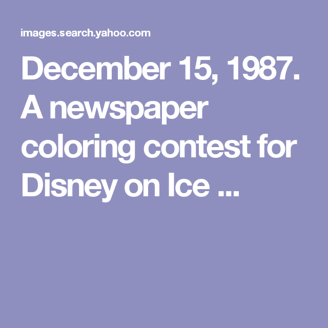 December 15, 1987. A newspaper coloring contest for Disney on Ice ...