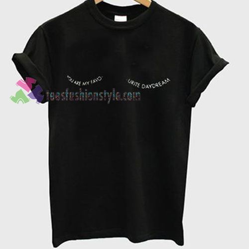 you are my favourite daydream Tshirt shirt Tees Adult Unisex custom clothing…