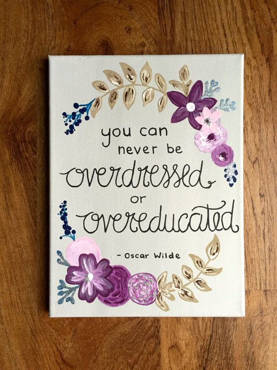 You Can Never Be Overdressed Or Overeducated 9 X 12