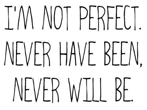 I M Not Perfect Never Have Been Never Will Be Words Inspirational Quotes Words Quotes