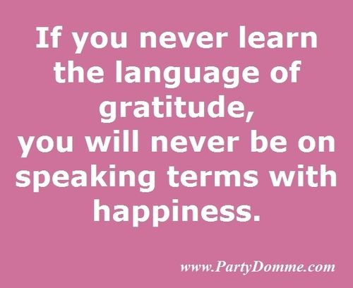 If You Never Learn The Language Of Gratitude, You Will Never Be On Speaking  Terms