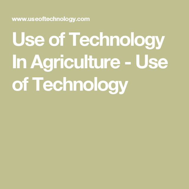 Use of Technology In Agriculture - Use of Technology