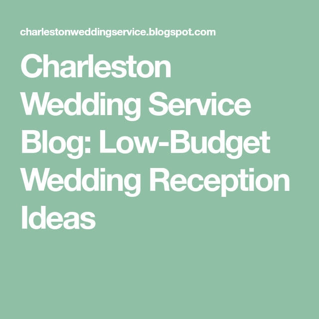 Low Budget Wedding Reception Ideas: Charleston Wedding Service Blog: Low-Budget Wedding