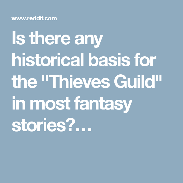 """Is there any historical basis for the """"Thieves Guild"""" in most fantasy stories?…"""
