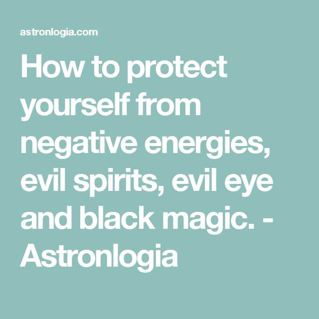 Protection From The Evil Eye Spirits And Black Magic Astronlogia Evil Evil Spirits Evil Eye
