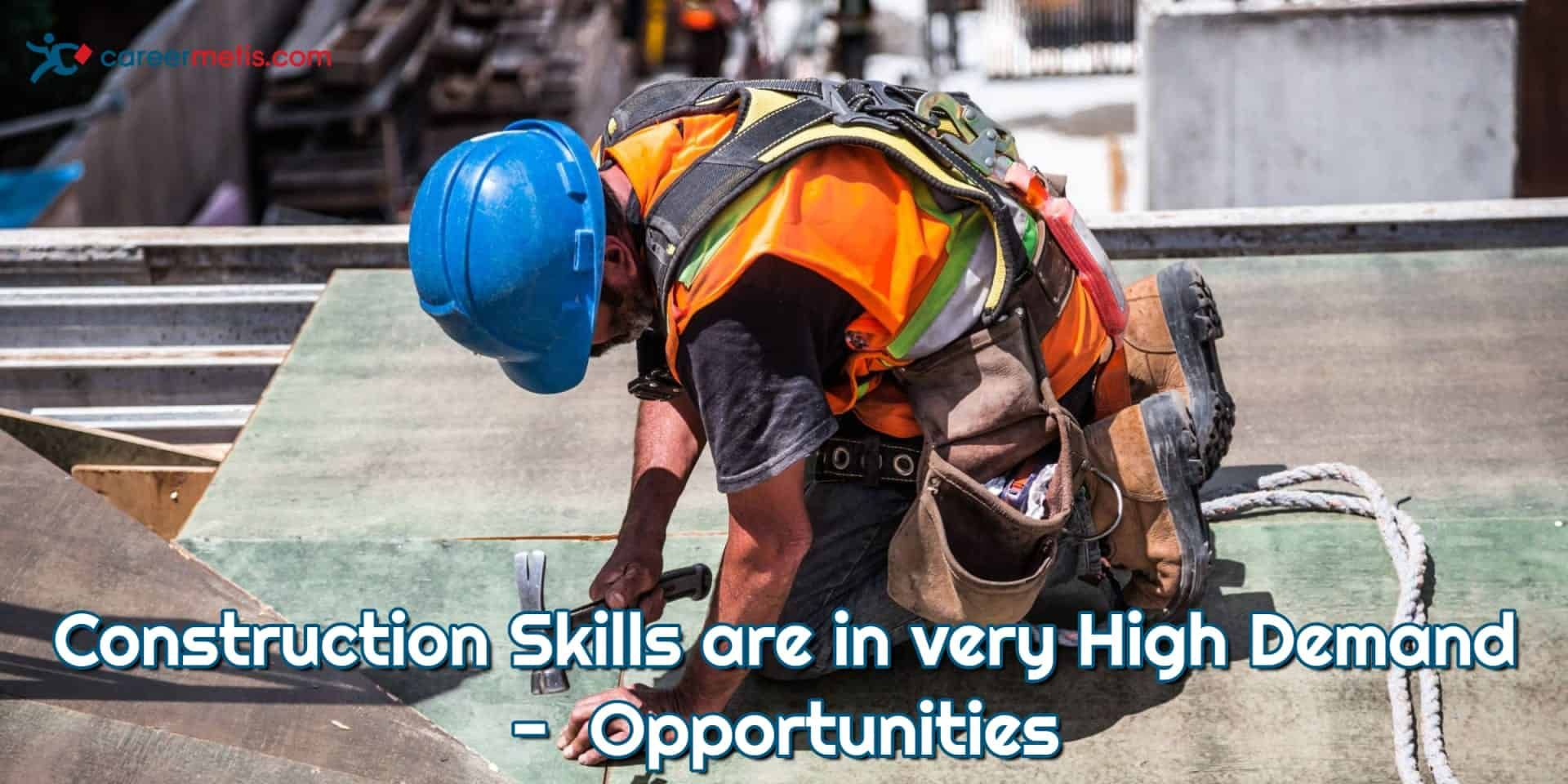 Construction Skills are in very High Demand Have you