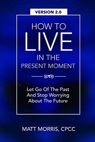 Mindfulness: How To Live In The Present Moment, Version 2.0 - Let Go Of The Past & Stop Worrying About The Future (Spiritual Books, Inspirational Books, ... Spirituality, Inspirational Book 1) by Matt Morris http://www.amazon.com/dp/B0122GZSWO/ref=cm_sw_r_pi_dp_LFKTvb10TD65H