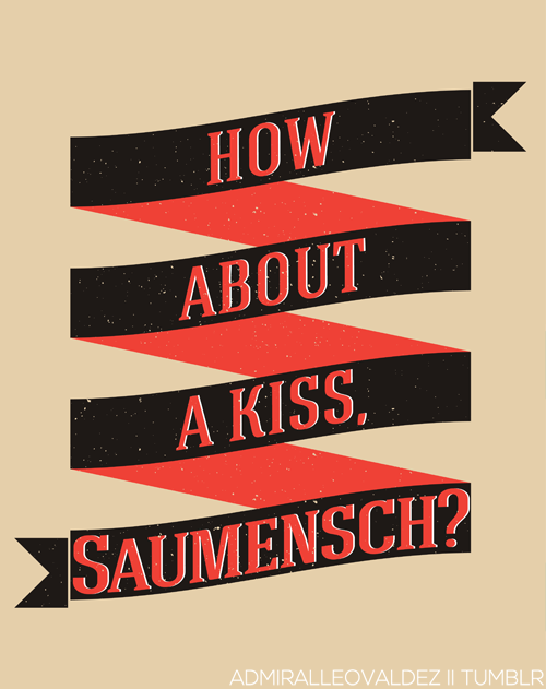How about a kiss saumensch? Love the book thief.