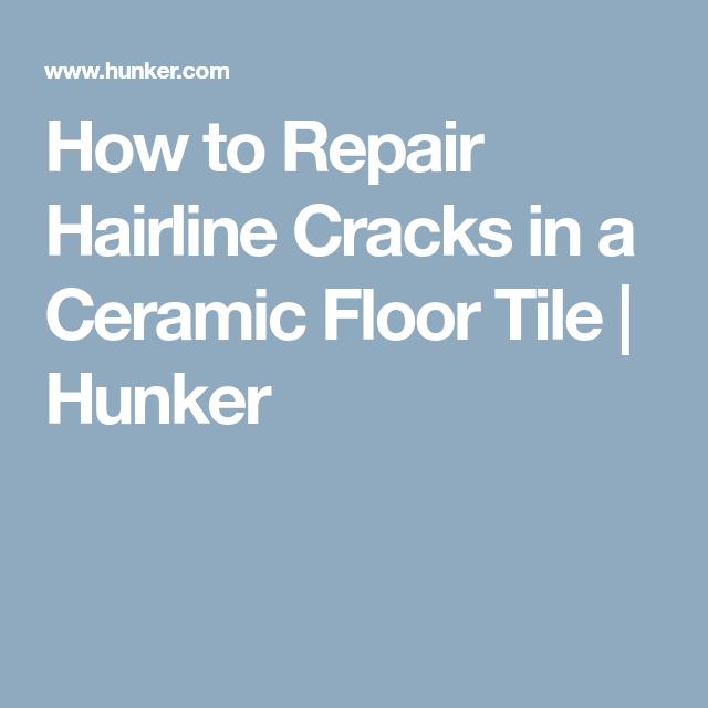 How to Repair Hairline Cracks in a Ceramic Floor Tile