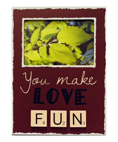 Take a look at this 'You Make Love Fun' Frame by New View on #zulily today!
