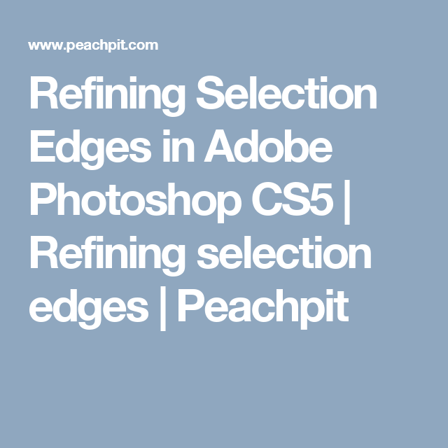 Refining Selection Edges in Adobe Photoshop CS5 | Refining selection edges | Peachpit
