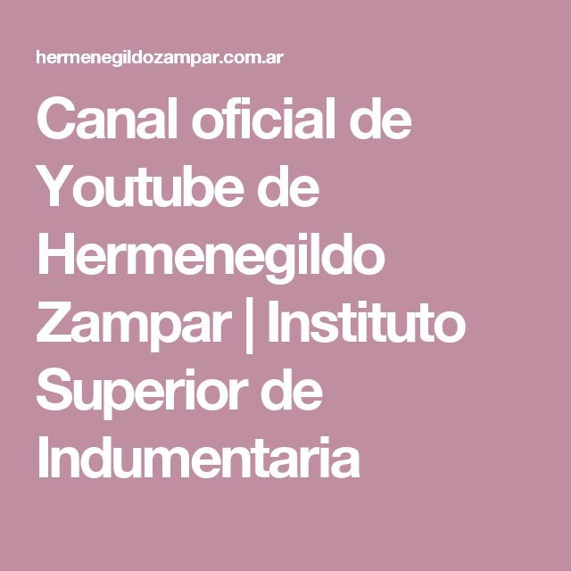 Canal oficial de Youtube de Hermenegildo Zampar | Instituto Superior de Indumentaria